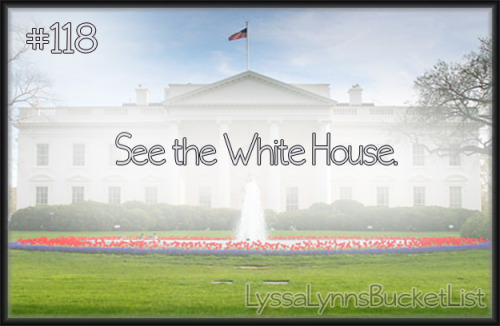 Bucket List #118: See the White House.
