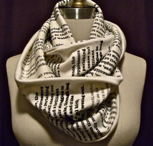 "Wrap Up With a Good Book Scarf. Let everyone know about your great taste in books by wrapping a page of one around your neck! This infinity scarf will keep you looking and feeling both warm & intelligent. Fabric has been doubled over and sewn along the edge and at the center to create a thick, moldable ""page."" Sold on Etsy."