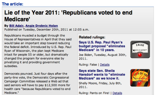 "Politifact's controversial ""Lie of the Year"": Did the Republicans vote to end Medicare? Politifact says no. Liberal bloggers such as Paul Krugman have long criticized their reasoning on this issue, with Krugman today responding to the ""Lie of the Year"" with a blog post titled ""Politifact, R.I.P."" For what it's worth, it's a game of schematics: The Ryan plan, which eventually lost popular support among voters, would've heavily privatized the system, making it a shell of its former self, but to Politifact, that isn't the same as killing it. What do you all think? Vote in our Quipol below:  Quipol"