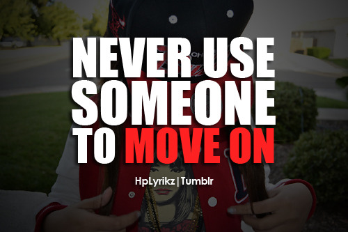 xnessacakes:  & never be willing to be that person that someone uses to move on.