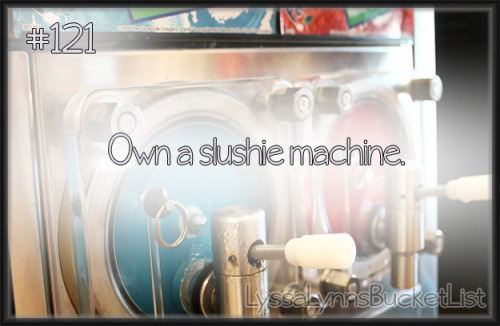 Bucket List #121: Own a slushie machine.