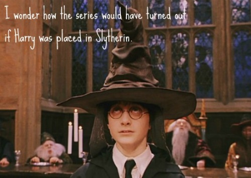 harrypotterconfessions:  The Sorting Hat told Harry that he would do very well in Slytherin but Harry told it not to place him there. I always wonder what would have happened it the Sorting Hat had actually put Harry in Slytherin. graphic submitted.