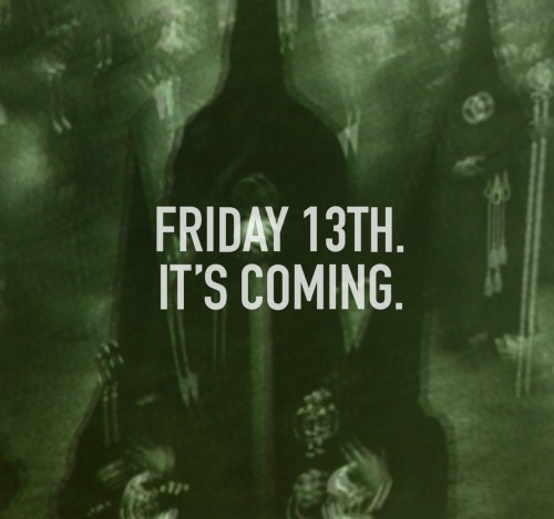 thehitups:  Spread this around like a bad rash…. ITS COMING! FRIDAY 13TH!
