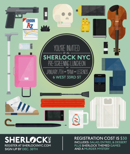 sherlocknyc:  Sherlock Pre-Viewing Luncheon Party 1.7.12 11:00 am - 2:00 pm at Legends (6 W 33rd Street, NYC) In addition to our viewing, we're having a Pre-Viewing Luncheon Party in NYC! For $30.00, you'll get to join your fellow Sherlockians for an included lunch and Sherlock-themed games (including Sherlock Scene It, and a murder mystery!) Lunch includes: Salad Entree of your choice (list at SherlockNYC website) Ice cream dessert We hope you can join us! Visit www.sherlocknyc.com for details and sign up! Thank you! The Sherlock NYC Staff   PRETTY ICONS.