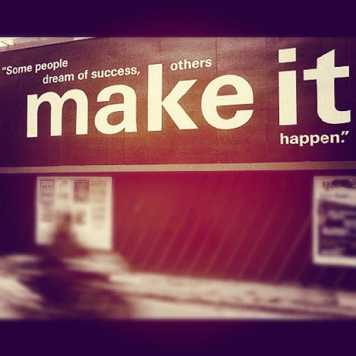 loveandurbanarts:  'Some people dream of success, others make it happen.'