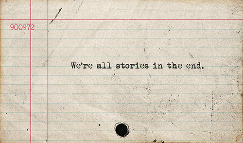 900972:  We're all stories in the end.