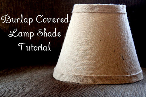 tutorial to cover a lampshade with fabric.  this one uses burlap but other fabric should work too.