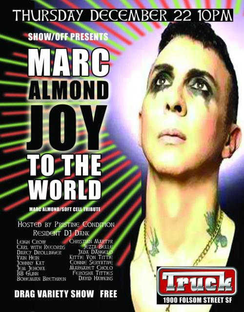12/22. SHOW/OFF [Marc Almond Tribute] @ Truck. 1900 Folsom St. SF. 10PM. FREE. Feat David Hawkins, Kittie Von Tittie, Margaret Cholo and more…