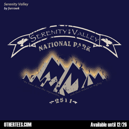 "othertees:  Serenity Valley is now a National Park !  ""Serenity Valley"" by furrowk is now on sale at OtherTees  until 26th December for 8£/9.5€/13$ only. You could win this shirt for free on our Facebook page so be sure to check it out !"