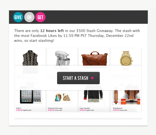 Ready to win $500? Stash your favorite holiday gift picks on Give or Get by tonight at 11:59 PM PST. The Stash with the most Facebook Likes Wins.  Easy as fruitcake.