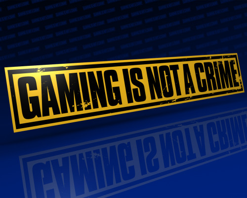 i just tell you, Gaming isn't a crime! :)