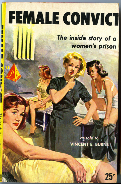 "FEMALE CONVICT. Pyramid Books, 1952. The back cover: ""A frank expose of life behind bars! … where lesbians took advantage of the terribly crowded quarters."""
