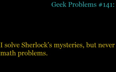 Geek problem submitted by loki-trickstergodofmischief