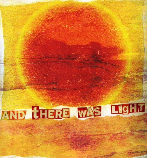 "thecollectivecollage: ""And There Was Light"" - dis-order-ed"