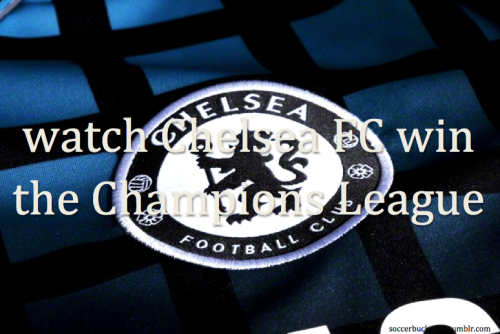 watch Chelsea FC win the Champions League  Posting it again because DONE ^_^ At least one thing is out of my Football bucket list