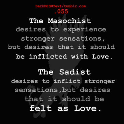 """ The Masochist desires to experience stronger sensations, but desires that it should be inflicted with Love. The Sadist desires to inflict stronger sensations, but desires that it should be felt as Love."""