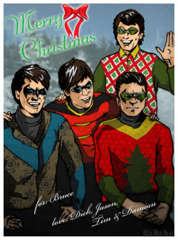 "A Gotham City Christmas by Dan Sadaba  Dick: ""Is this my best side, Donna? Or is this?…could you do this photo as a lenticular so I don't have to choose?""   Tim: ""Hey Damian, don't you look adorable.""  Damian: ""-tt- Cram it Drake, or I'll tell Grayson that you still sleep with the Robin uniform he gave you two Christmases ago tucked under your pillow.""  Dick: ""You do? Aww Timmy…""  Tim: ""You do realise you just made your threat now redundant, Damian?""  Damian: ""I do. And it was surprisingly both amusing and worth it.""  Jason: ""Hey guys! Look I came wearing my old Robin mask…actually it was your Robin mask, wasn't it Dickie-bird? I got all your old hand-me-downs, and still do. Although instead of clothes it's now friends… ""  Dick: ""What? Oh yeah you bastard! How dare you steal my best friend?""  Jason: ""I thought Dan Didio did that?""  Dick: ""Yeah, well Roy was one of my best friends as well. You stole him and now I have no best bros!   Damian: ""Oh Fuck,Todd, now you made Grayson cry. Aren't you just a gift to humanity? Why don't you go—""  Jason: ""Would, but your mother already took the liberty."" [Damian knocks Tim out of the way]  Damian: ""You're going to die again Todd. But this time it's going to be a lot more painful!""   Jason: ""But I haven't even got to the part where I tell Dick I also got jiggy with his ex-alien girlfriend…""  Dick: ""What? Oh no, no, HELL NO!""  Donna: [heavy sigh] ""I'm glad I nabbed that photo while they were all still blabbering…"" _________________________________ Tis the day to spread Robin-Christmas wishes. (And get a little carried away.) Merry Christmas/Happy Holidays everyone! (And remember to keep your best friends in a safe place or the ""Didio who stole the New Earth canon"" might make it that they never existed…"