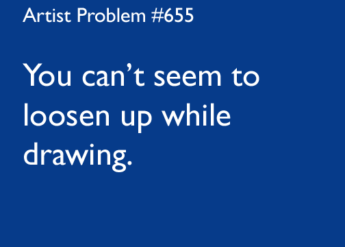 Submitted by: stutterstock [#655: You can't seem to loosen up while drawing.]