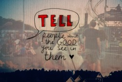 Tell people about the good you see in them.