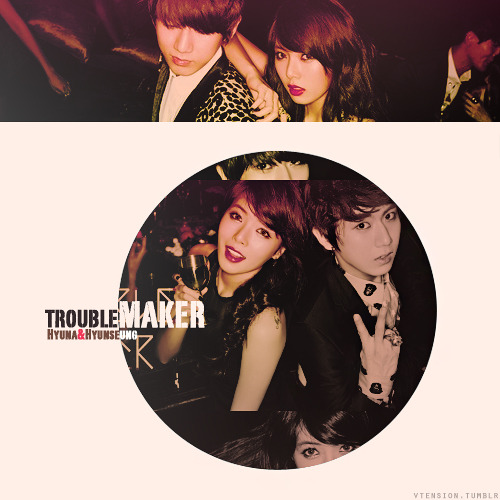 Hyuna & Hyunseung - Troublemaker  Trouble Maker!  I will bite your heart and run away like a catYou will keep getting irritated, so come to me and get madMy sexy walk ignites the inside of your head