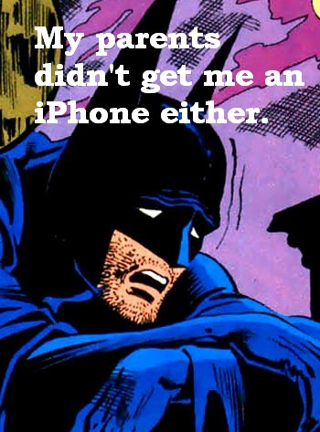 Batman didn't get an iPhone from his parents for Christmas either…