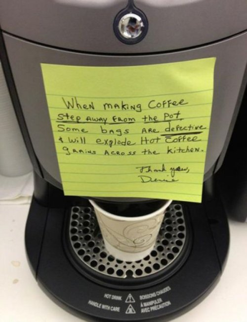 "Office Coffee Pot Warning ""The best part of waking up, is searing hot coffee grains exploding at your face."" - Folger's new slogan"