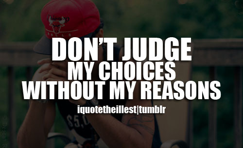 iquotetheillest:  Don't judge my choices without my reasons. Follow iquotetheillest for more !  Based!!!