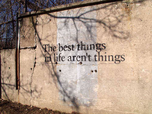 Best things in life aren't things.