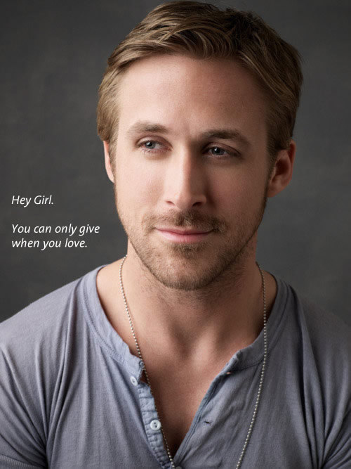Hey Girl. You can only give when you love.
