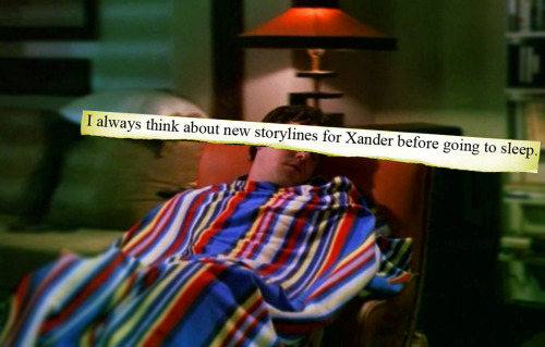 buffyconfessions:  I always think about new storylines for Xander before going to sleep.  (via imgTumble)