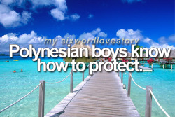 sixwordlovestory:  Polynesian boys know how to protect.