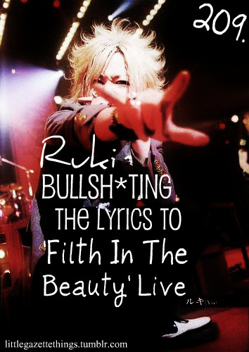 littlegazettethings:  [209]Ruki Bullsh*ting The Lyrics To 'Filth In The Beauty' LiveSubmission by reveriies  -Watch here, here, here, here AND here.