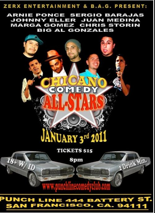 1/3. Chicano Comedy All-Stars @punchlinesf . 444 Battery St. SF. $15. 8PM. Feat Big Al Gonzales, Chris Storin, Marga Gomez, Juan Medina, Johnny Eller, Sergio Barajas and Arnie Ponce