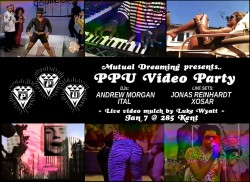 Saturday January 7, 2012  Mutual Dreaming & 285 Kent present: PPU VIDEO PARTY!!  285 Kent Ave, Brooklyn, NY. Check out this dope promo video by Luke Wyatt for this not-so-little party our friends at Mutual Dreaming are putting together. DJ sets by Ital and Andrew Morgan, live sets by Jonas Reinhardt and Xosar, plus visuals by Wyatt himself. I'm sure it'll be a tricked out party with babes galore.  - Pedro