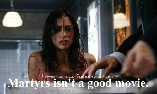 """Martyrs isn't a good movie."""