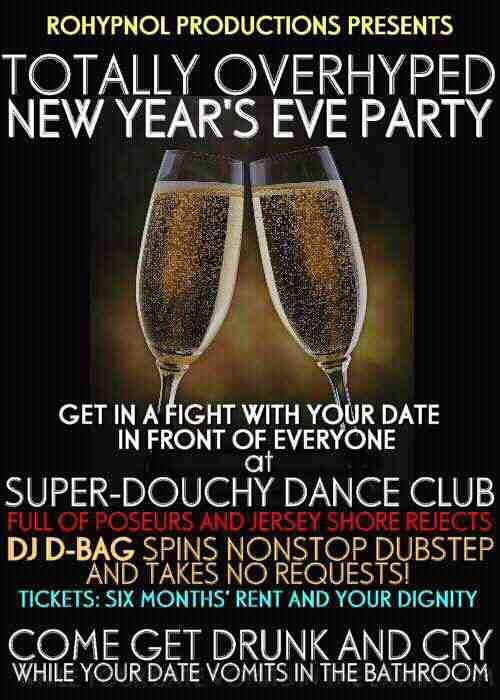 thedailywhat:  Literal New Year's Eve Party Promotion of the Day: Well, if everyone's going… [braiker / frangry.]