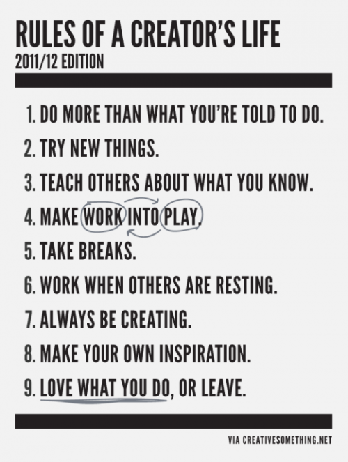 nicesynthesis:  (via These Are The Rules Of A Creator's Life) There seems to be a secret formula for the most successful and creative people out there. The ability to rise above the rest and make something amazing takes plenty of strength, support and timing