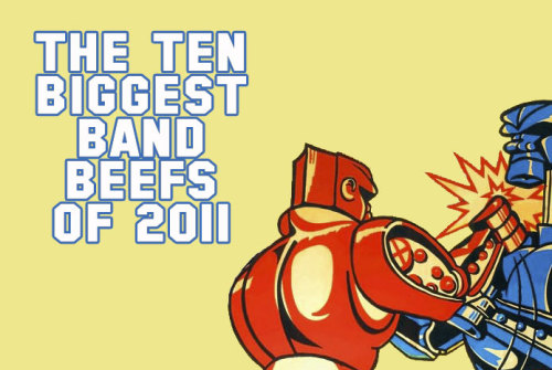 The 10 Biggest Band Beefs Of 2011