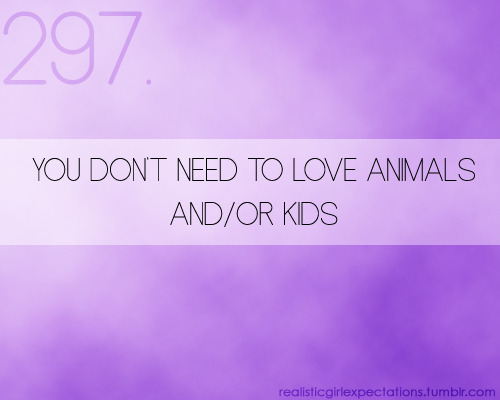 -It's nice, but not everybody likes kids and animals-