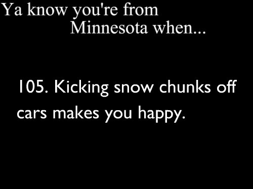 yaknowyourefromminnesotawhen:  Submitted by: shawtyshortcak3
