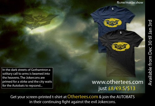 Available now at Othertees.com until January 3rd 2012. Show you support for the Autobats before the Jokercons get the upper hand.