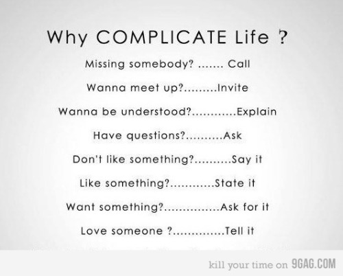 Life is really simple, but we insist on making it complicated. - Unknwon