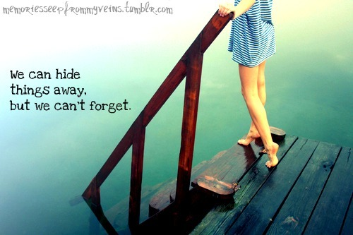 """We can hide things away, but we can't forget."""