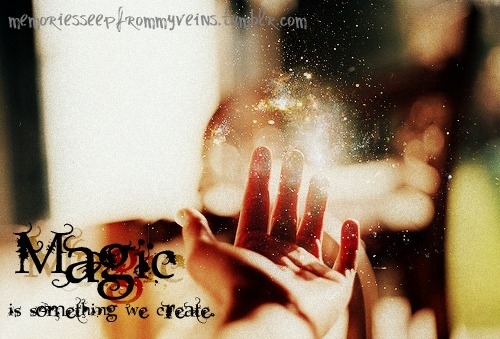 """Magic is something we create."""