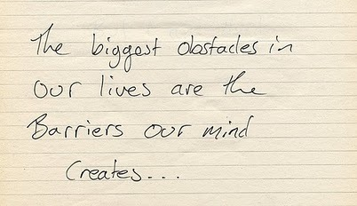 The Biggest Obstacles In Our Lives Are Barriers Our Mind Creates..