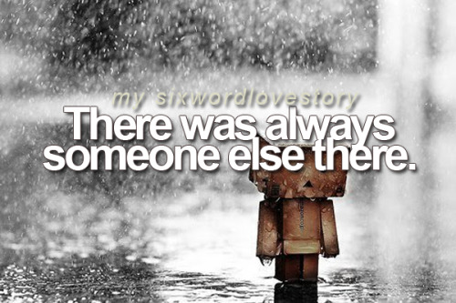 There was always someone else there.