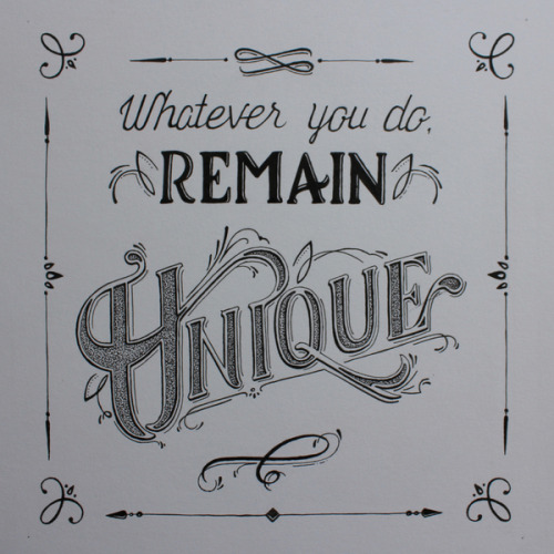 "artisticdork: ""Whatever You Do"" A Lettering Project by Igor Chebotarev Nowadays, people are slowly blending into one another; mimicking each other because their individuality is found of no value in their eyes. Being concerned of this, a phrase came to mind: ""Whatever you do, remain unique"""
