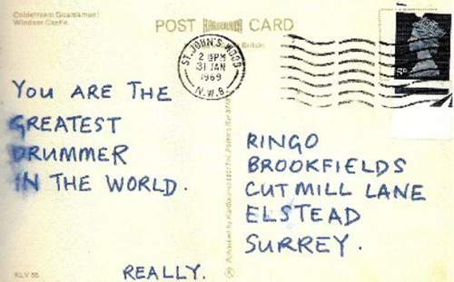 "Paul Mccartney sent Ringo Starr a postcard on January 31st 1969 (the day after the band's performance on the roof of Apple Studios) saying: ""You are the greatest drummer in the world. Really."""