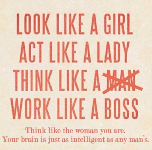 "Why do women keep repinning that ""think like a man"" quote on Pinterest? Think like a woman, your brain isn't any less intelligent!"