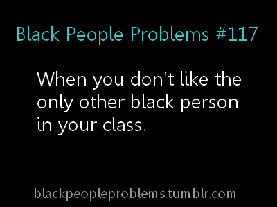 blackpeopleproblems:   For More Problems Follow: Black People Problems